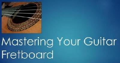 Mastering Your Guitar Fretboard